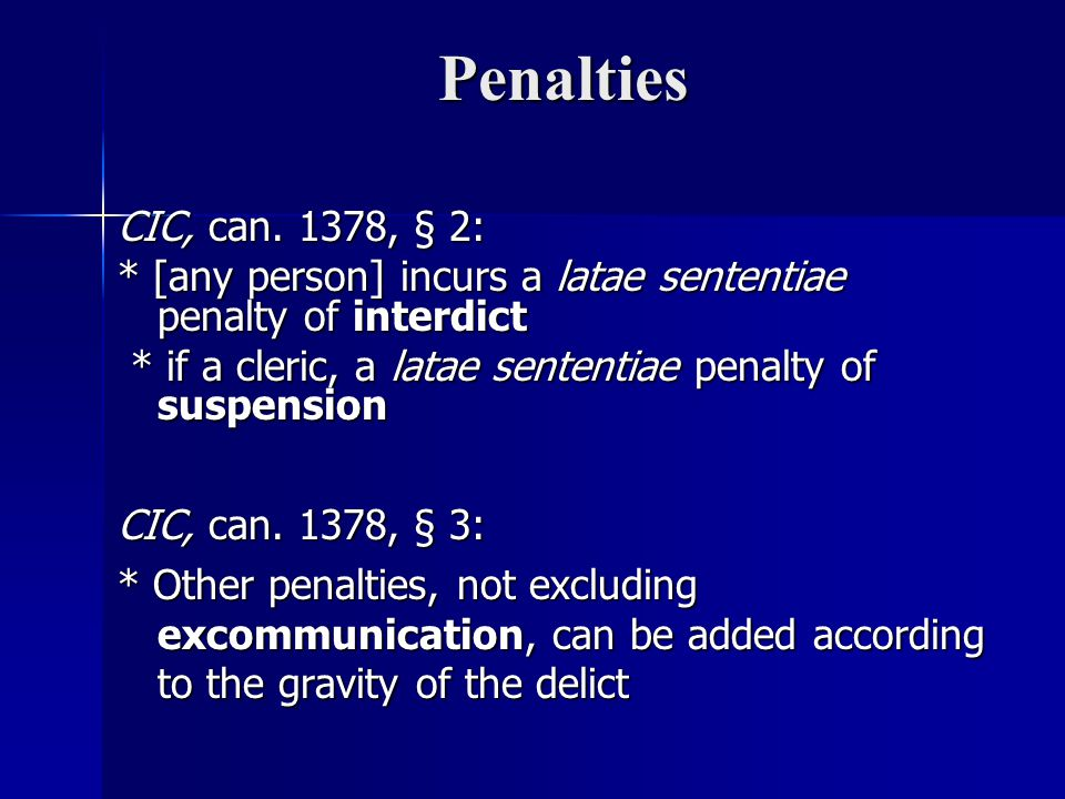Penalties CIC, can. 1378, § 2: * [any person] incurs a latae sententiae penalty of interdict.